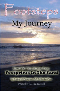 Footsteps My Journey: The True Story About The Poem Footprints In The Sand