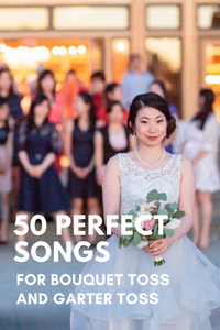 50 Perfect Songs For Bouquet Toss and Garter Toss