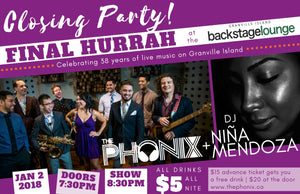 JANUARY 2 <br>Final Hurrah Closing Party <br />At the Backstage Lounge <br />w/ The Phonix & DJ Niña Mendoza </h1><p>Doors 7:30pm | Show 8:30pm. <br>Backstage Lounge, 1585 Johnston St, Vancouver <br> </p>