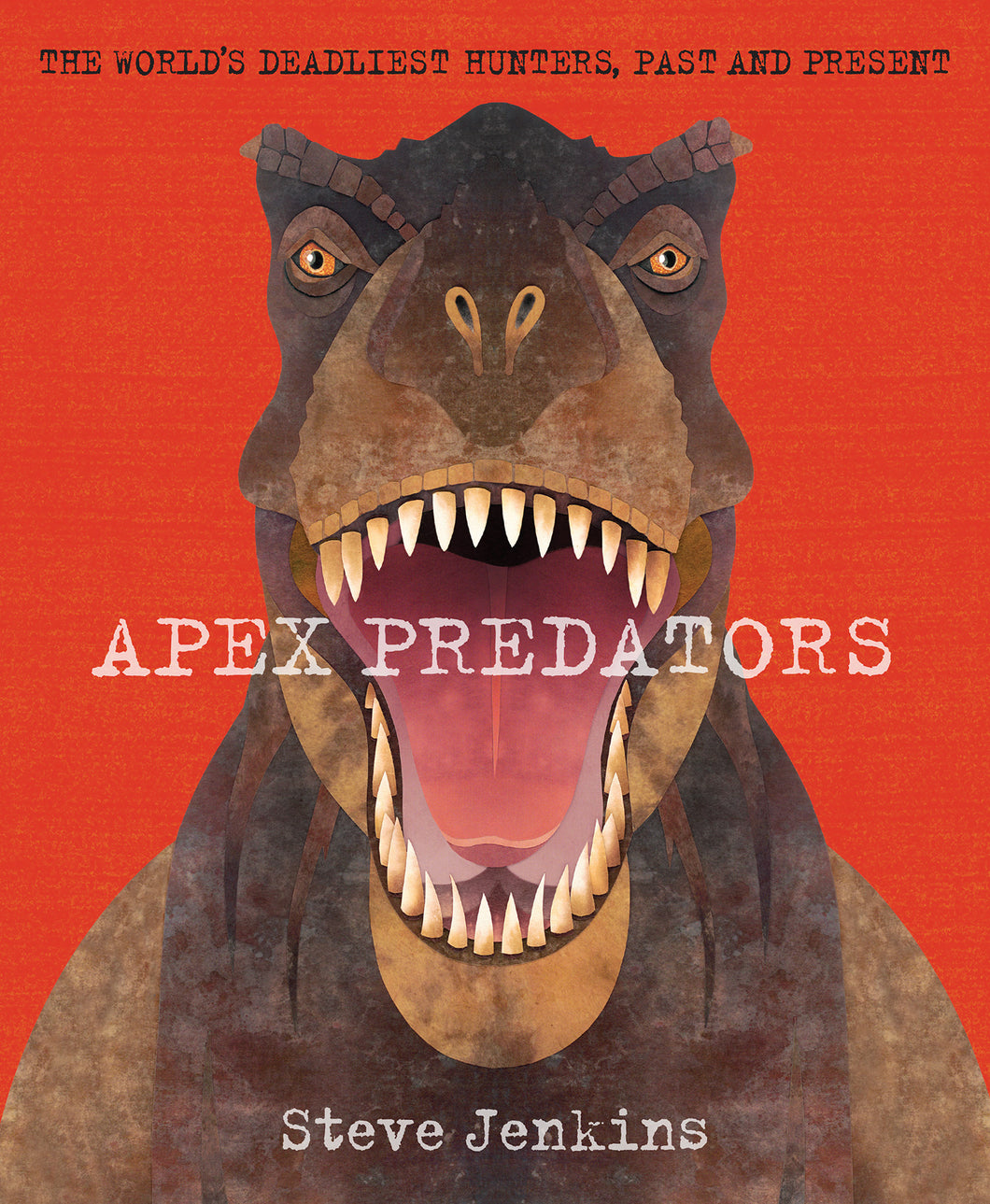 Apex Predators: The World's Deadliest Hunters, Past and Present