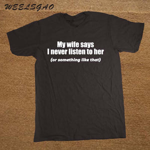 Mens My Wife Says I Never Listen Shirt