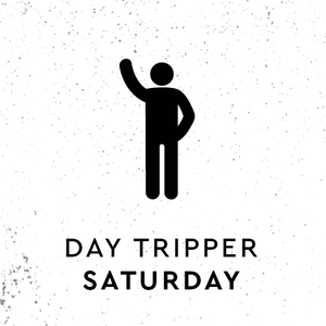 Day Tripper – Saturday