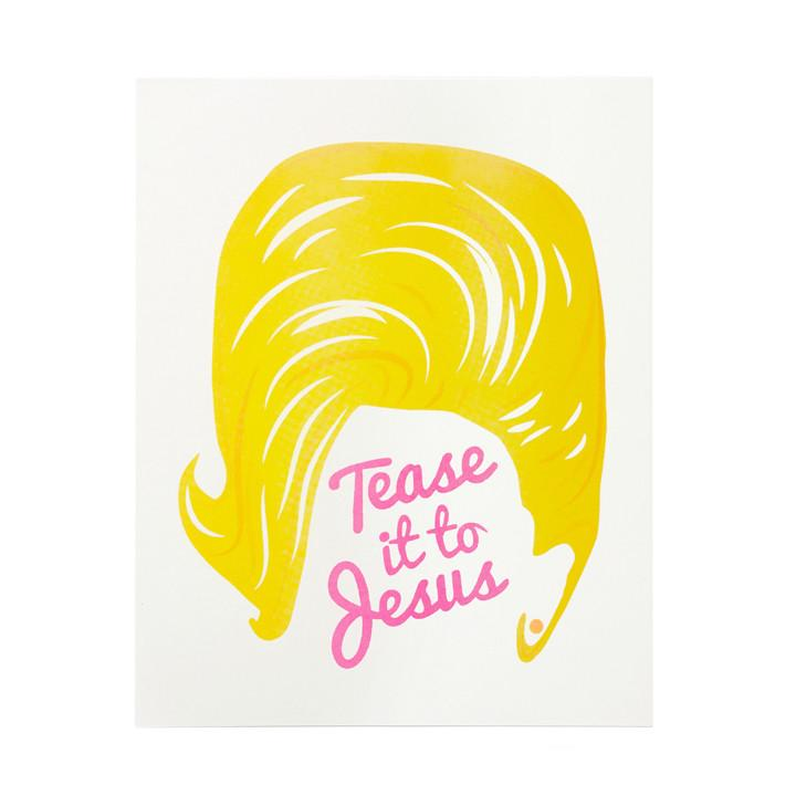 """Tease it to Jesus"" Art Print"