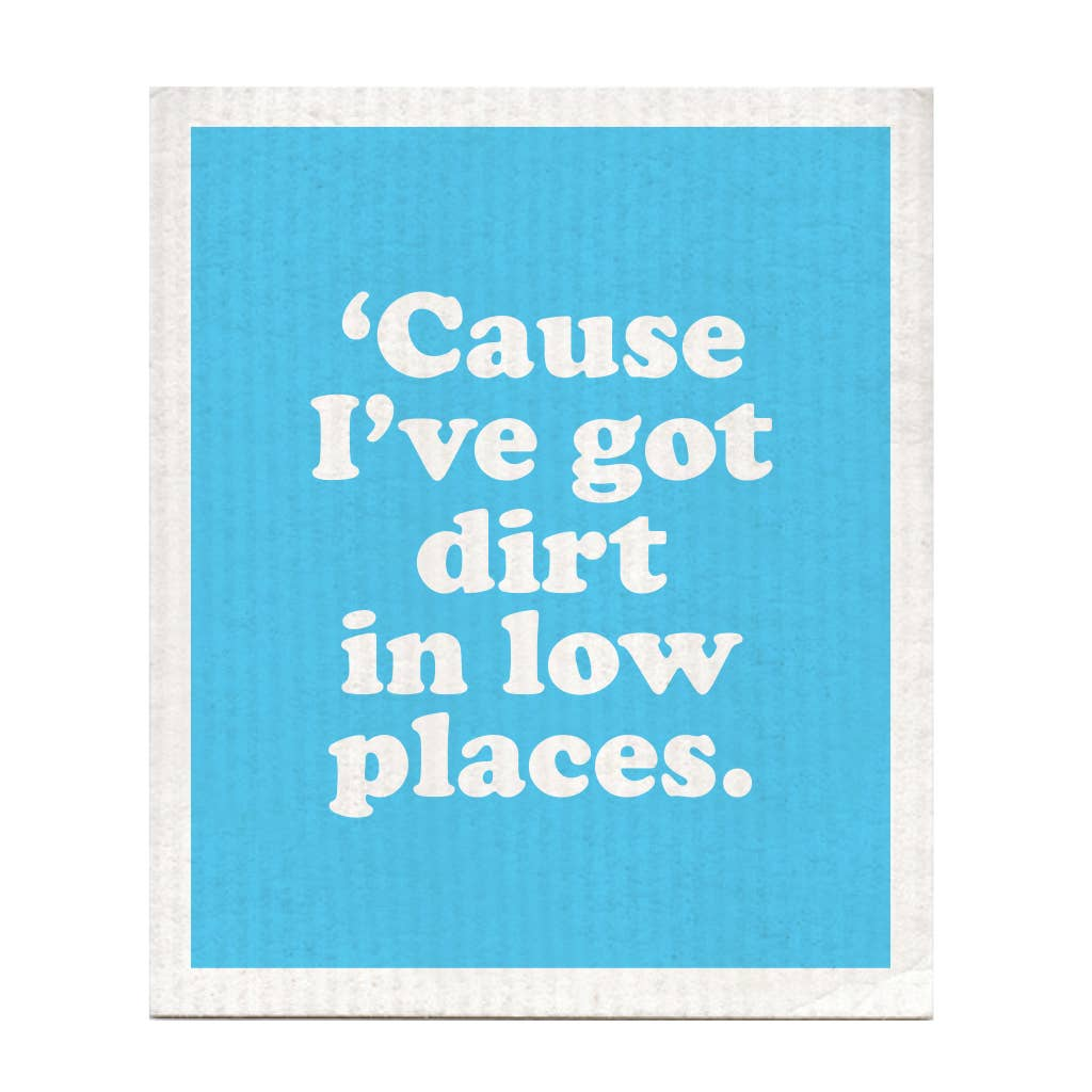 """Dirt In Low Places"" Dishcloth"
