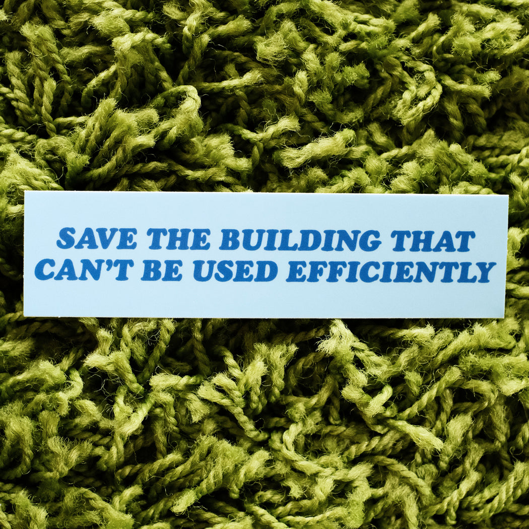 """Save That Building That Can't Be Used Efficiently"" Sticker"