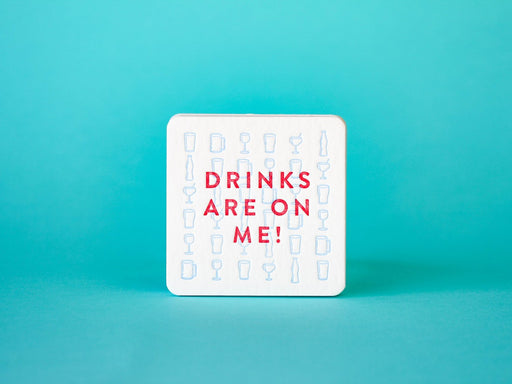 """Drinks are on Me!"" Coasters"