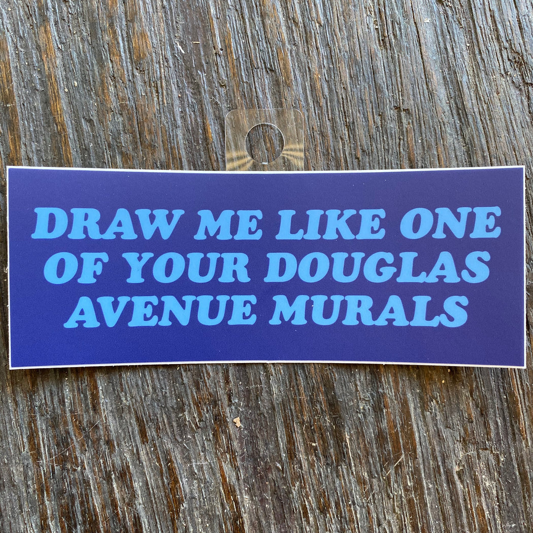 """Draw Me Like One of Your Douglas Ave Murals"" Sticker"
