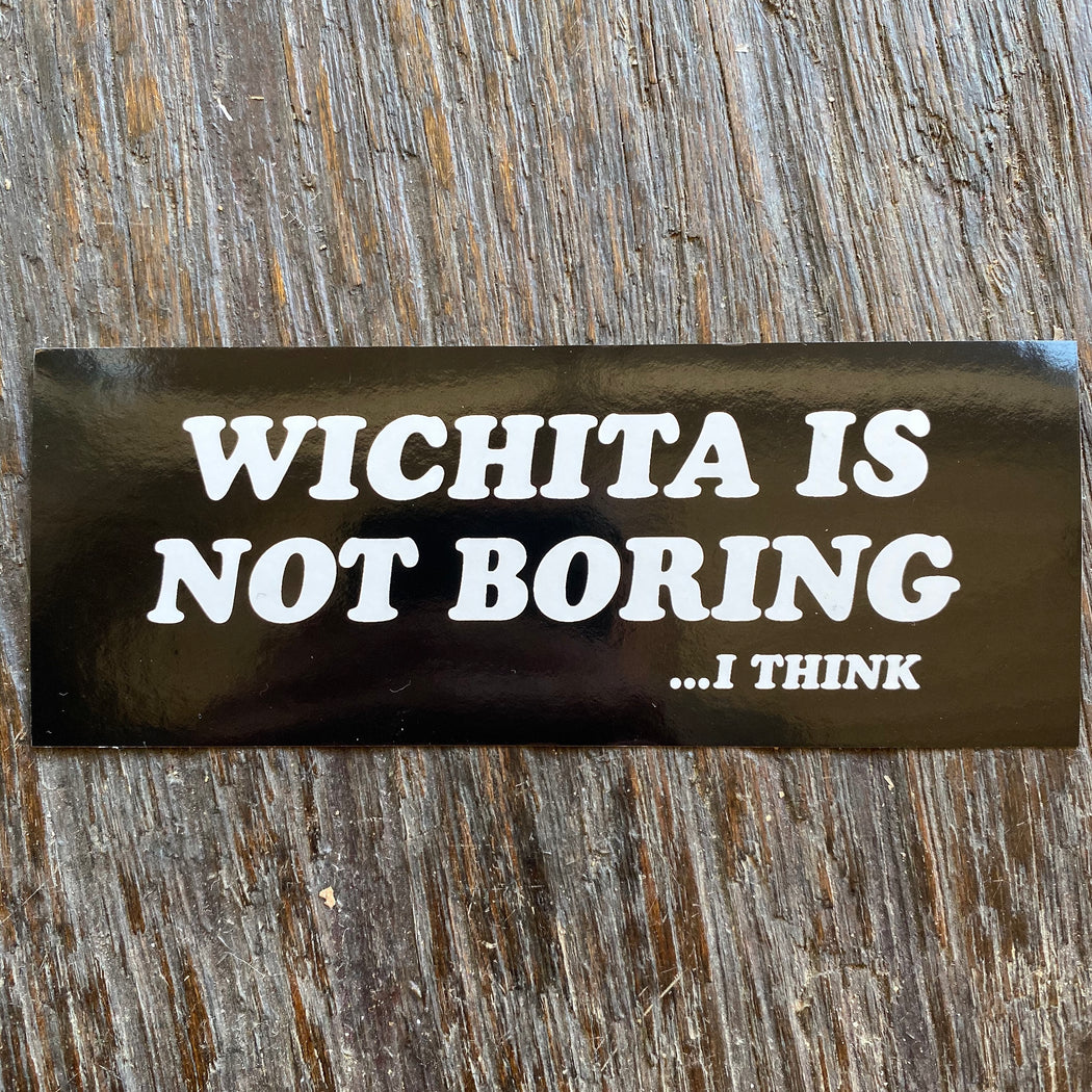 """Wichita is Not Boring ...I Think"" Sticker"