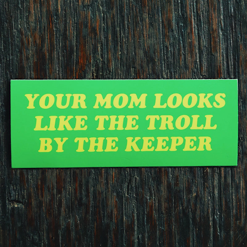 """Your Mom Looks Like the Troll by the Keeper "" Sticker"