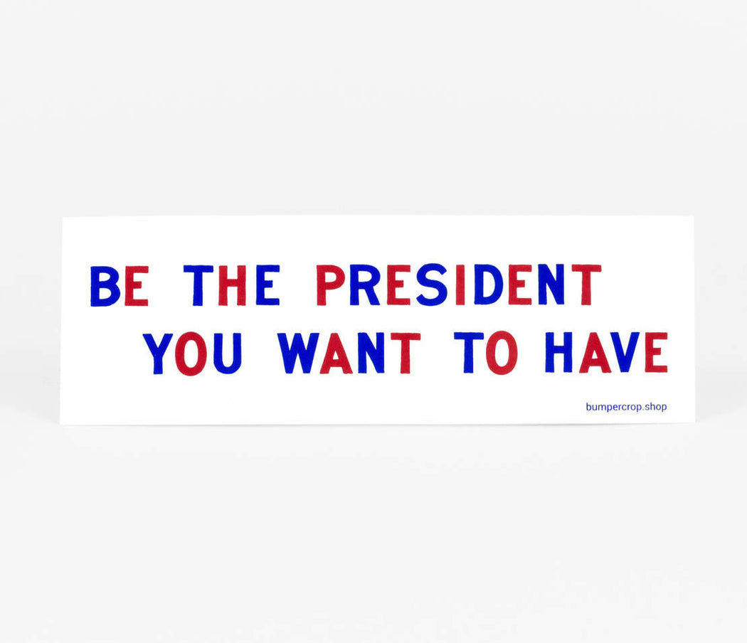 """The President You Want"" Sticker"