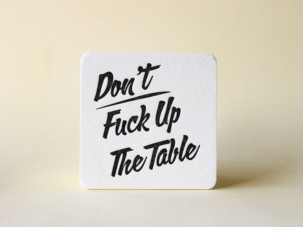 """Don't Fuck Up The Table"" Coasters"