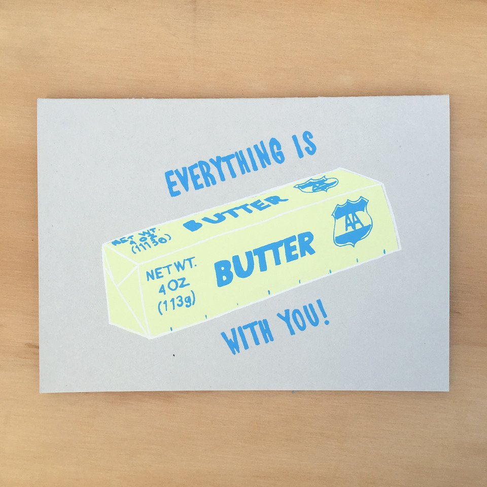 """Everything is Butter With You"" Greeting Card"