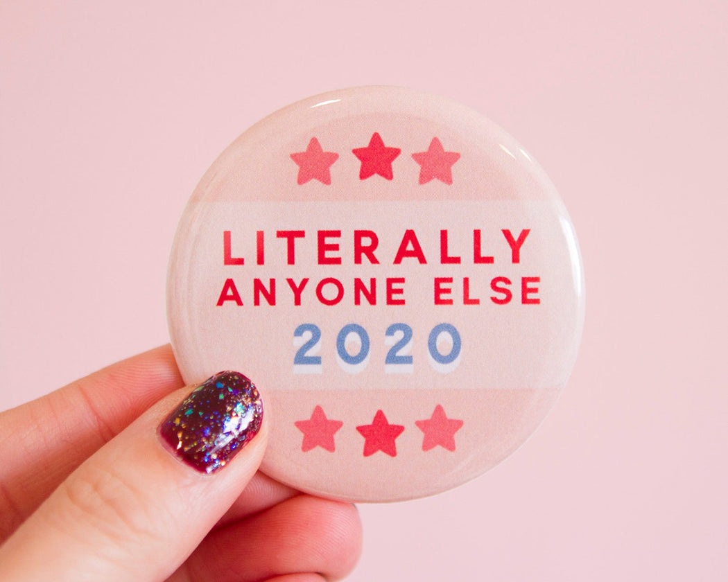 """2020 Literally Anyone Else"" Button"