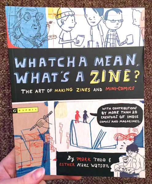 Whatcha Mean What's A Zine?