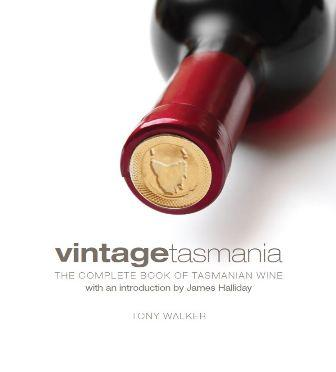 Vintage Tasmania: The Complete Book of Tasmanian Wine