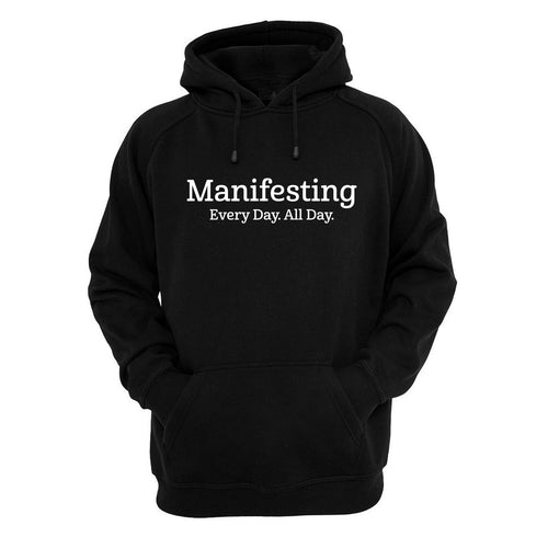 Manifesting Every Day, All Day Hoodie