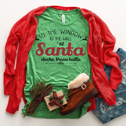 From the window to the wall, 'till Santa decks these halls ~ Funny Christmas Shirts - Blush & Company Designs