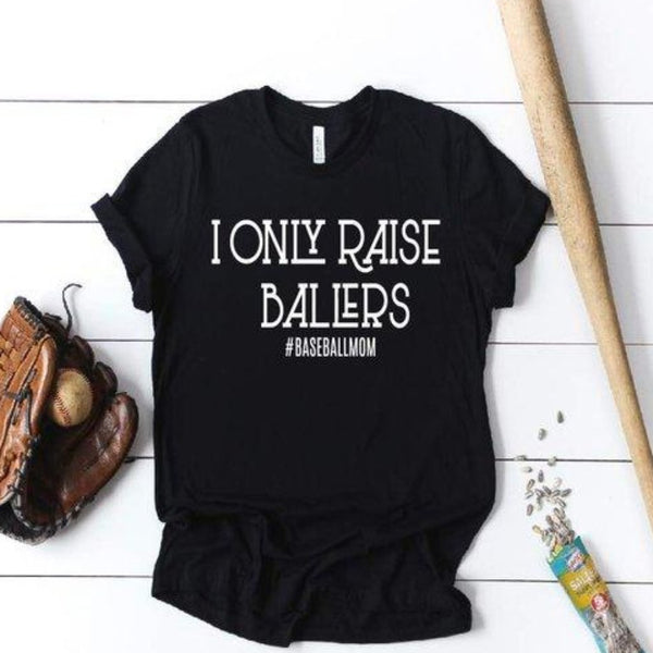I only raise ballers ~ #baseballmom ~ baseball mom shirt ~ baseball is life - Blush & Company Designs