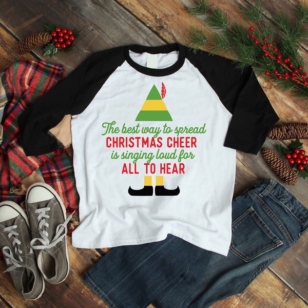 The best way to spread Christmas cheer is singing loud for all to hear ~ Elf T-shirt - Blush & Company Designs
