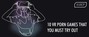 Best vr porn games to try out kiiroo