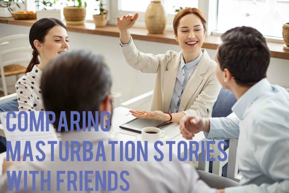 Comparing Masturbation Stories with Friends