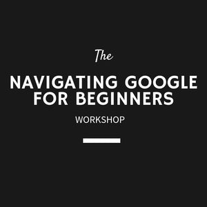 The Navigating Google for Beginners Workshop - 25th July