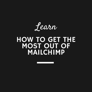 Learn how to get the most out of Mailchimp - 25 September 2019