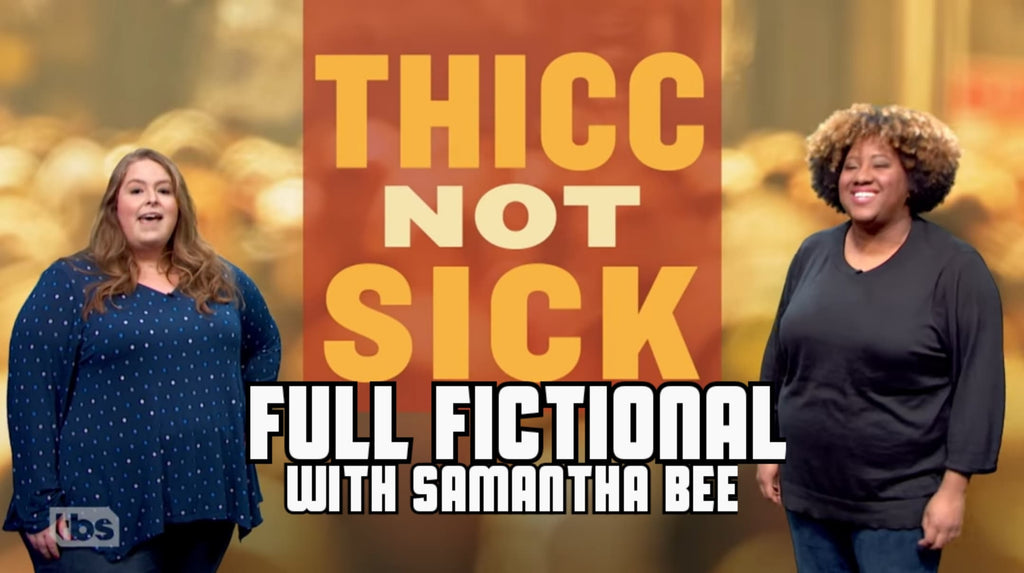 <center><strong>Thicc not Sick | Full Frontal With Samantha Bee Goes Fully Fictional</strong></center>