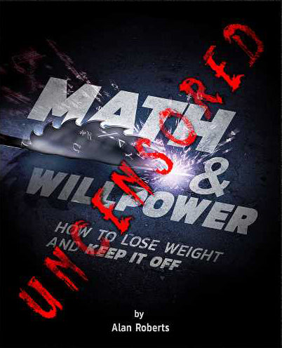 Math & Willpower - How to Lose Weight and Keep it Off - UNCENSORED - Every Damn Day Fitness