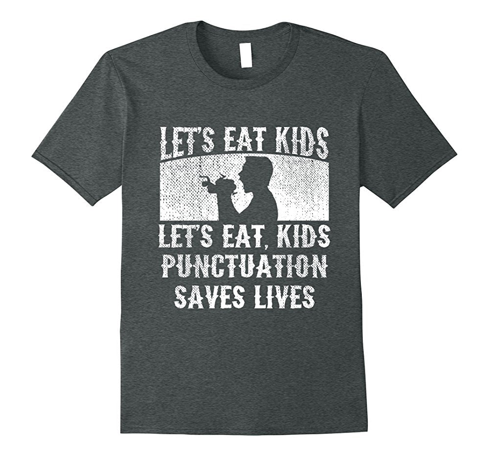 Let's Eat Kids T-Shirt, Hoodie - Punctuation Saves Lives ...