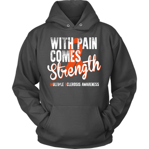 With Pain comes strength... MS awareness hoody
