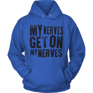 Nerves get on my nerves Hoody