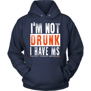 I'm not drunk, I have MS... MS awareness hoody