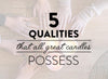 5 Qualities That All Great Candles Possess