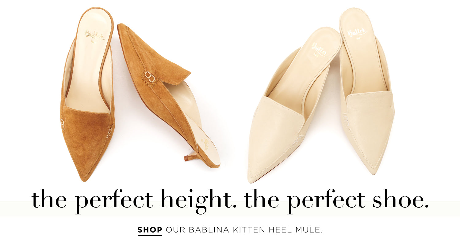 The perfect height. The perfect shoe. Shop our Bablina Kitten Heel Mule.