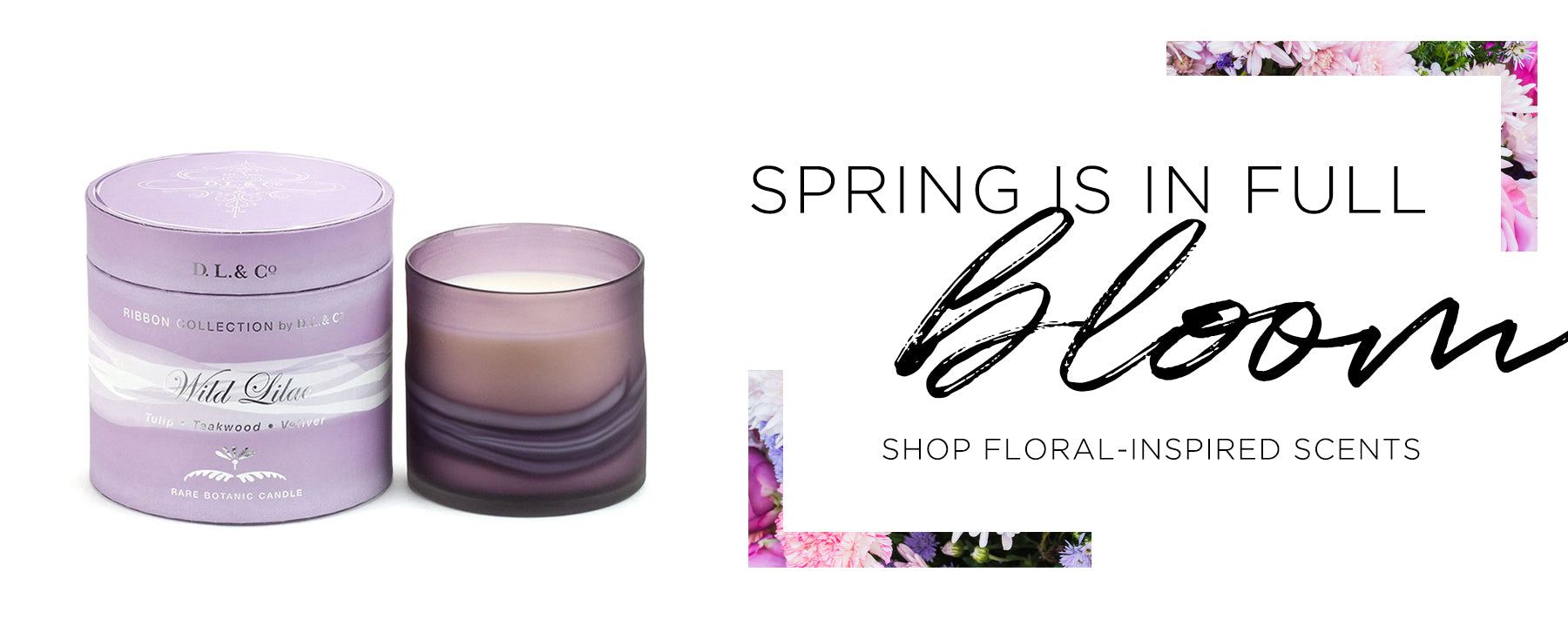 Spring is in full bloom. Shop floral-inspired scents.