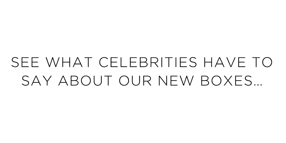 See What Celebrities Have to Say About our New Boxes...