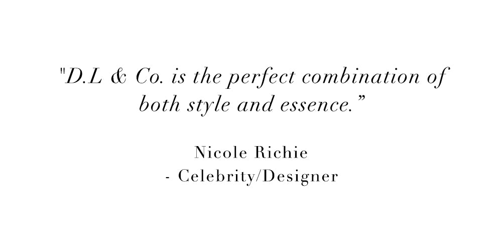 DL & Co. is the perfect combination of both style and essence. - Nicole Richie, Celebrity/Designer