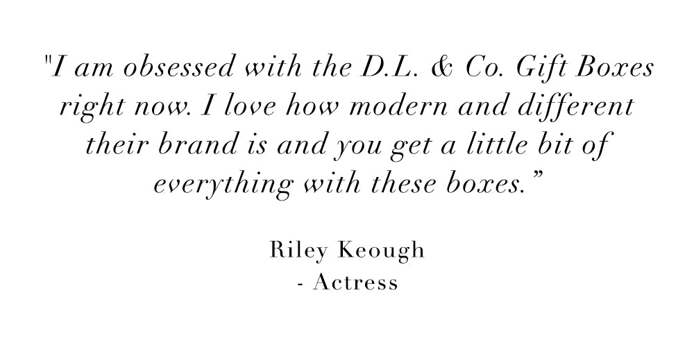 I am obsessed with DL & Co. Gift Boxes right now. I love how modern and different their brand is and you get a little bit of everything with these boxes. - Riley Keough, Actress