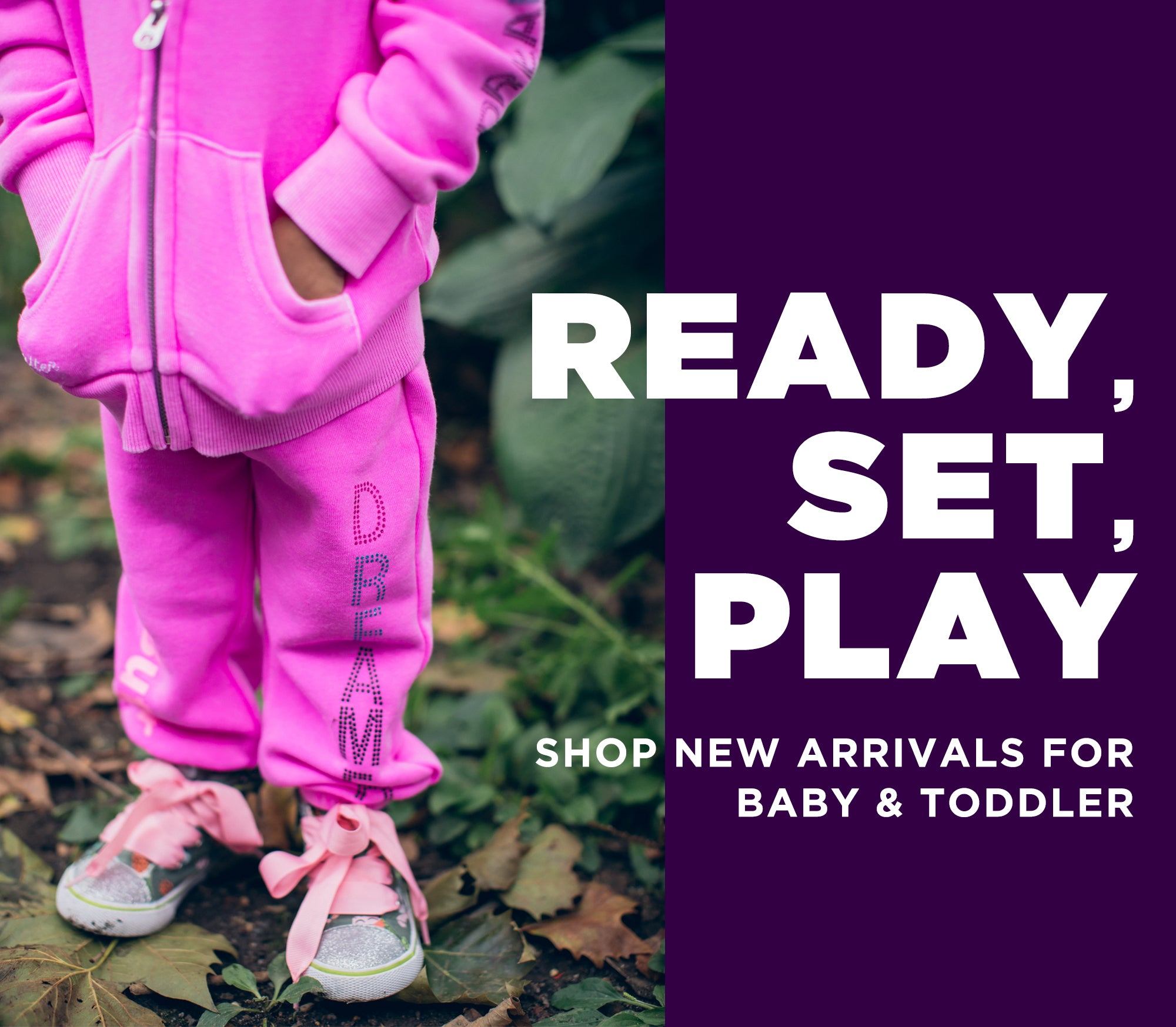 Ready, Set, Play. Shop new arrivals for baby & toddler