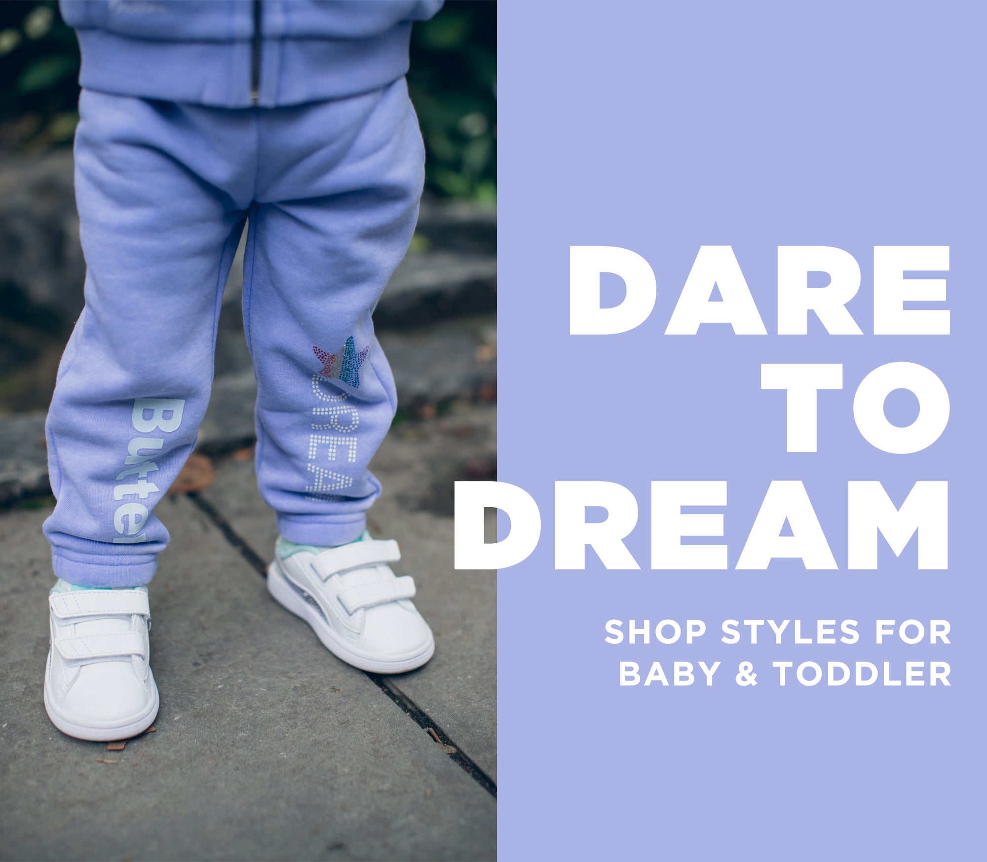 Dare to dream. Shop styles for baby & toddler.