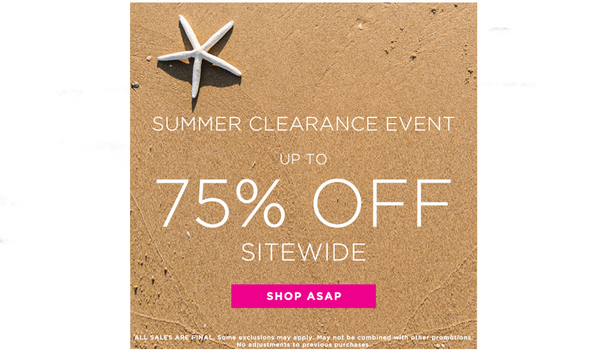Summer clearance event. Up to 75% off sitewide. Shop ASAP.