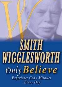 Only Believe - Smith Wigglesworth (Paperback)