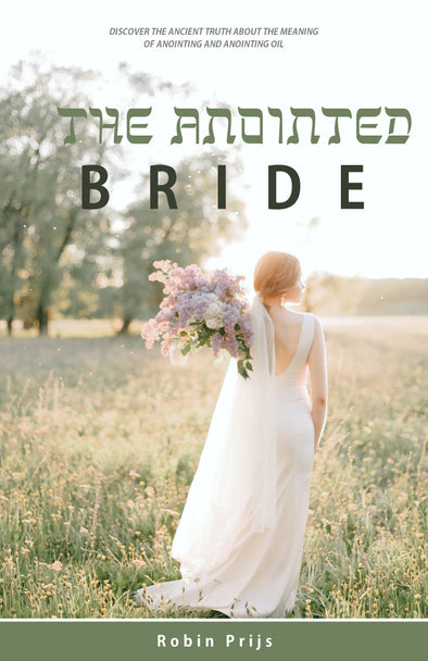 The Anointed Bride: The meaning of Anointing and Anointing Oil - Robin Prijs (eBook)