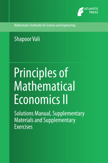 Principles of Mathematical Economics II - Solutions Manual, Supplementary Materials and Supplementary Exercises