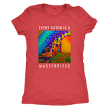 Every Catch Is A Masterpiece - Women's