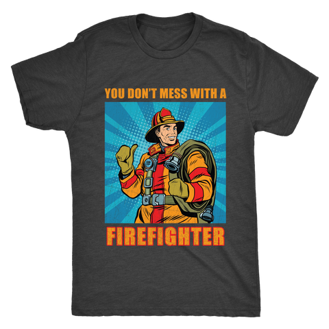 You Don't Mess With A Firefighter Vintage Style
