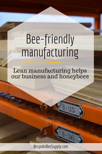 How Lean Manufacturing supports honeybees and the environment. Bespoke Bee Supply