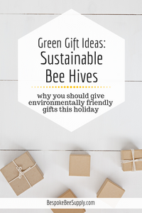 Green gift guide: Why sustainable bee hives are an environmentally friendly gift this holiday. Bespoke Bee Supply