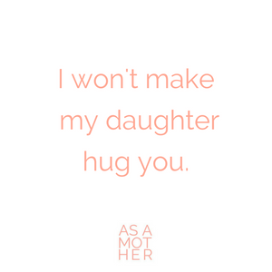 I won't make my daughter hug you.